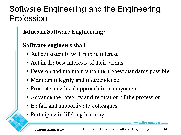 Software Engineering and the Engineering Profession Ethics in Software Engineering: Software engineers shall •