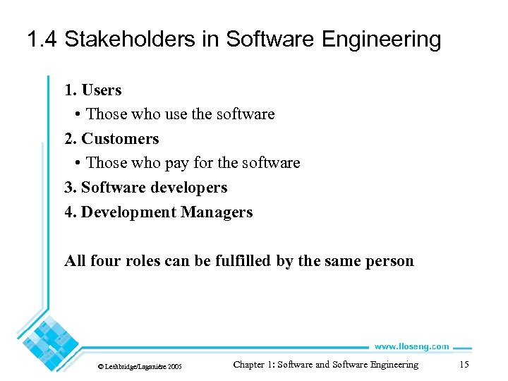 1. 4 Stakeholders in Software Engineering 1. Users • Those who use the software