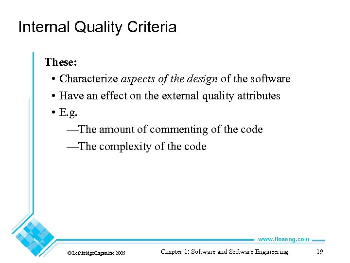 Internal Quality Criteria These: • Characterize aspects of the design of the software •