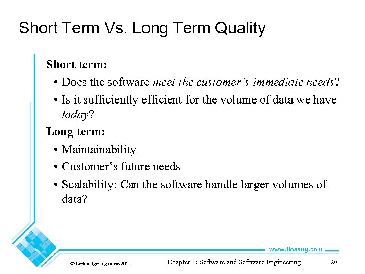 Short Term Vs. Long Term Quality Short term: • Does the software meet the