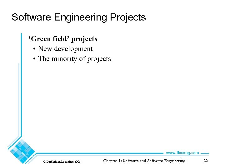 Software Engineering Projects 'Green field' projects • New development • The minority of projects