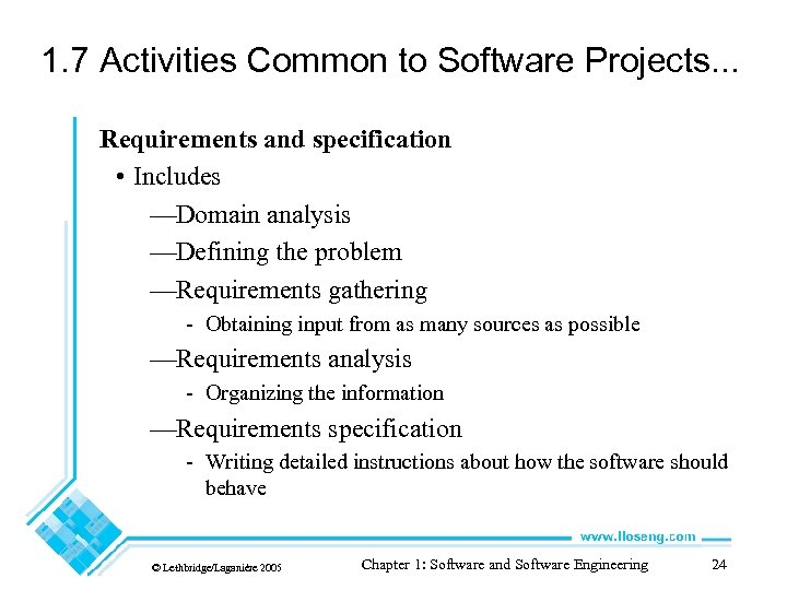 1. 7 Activities Common to Software Projects. . . Requirements and specification • Includes