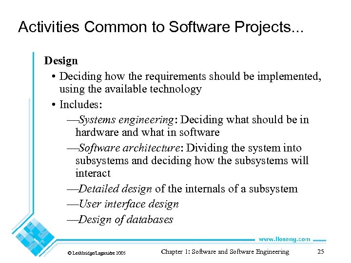 Activities Common to Software Projects. . . Design • Deciding how the requirements should