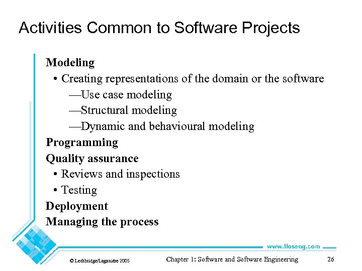 Activities Common to Software Projects Modeling • Creating representations of the domain or the