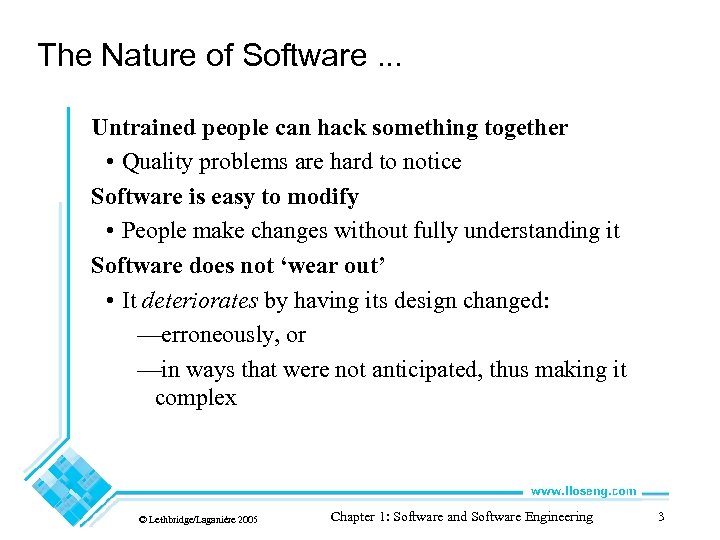 The Nature of Software. . . Untrained people can hack something together • Quality