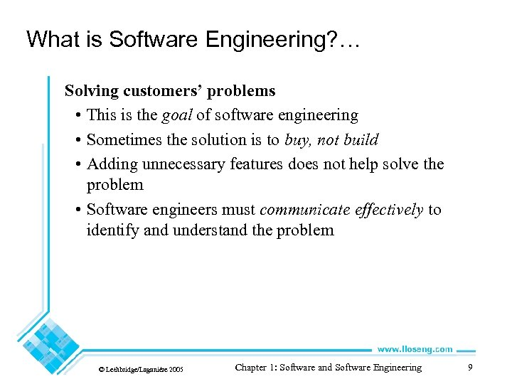 What is Software Engineering? … Solving customers' problems • This is the goal of