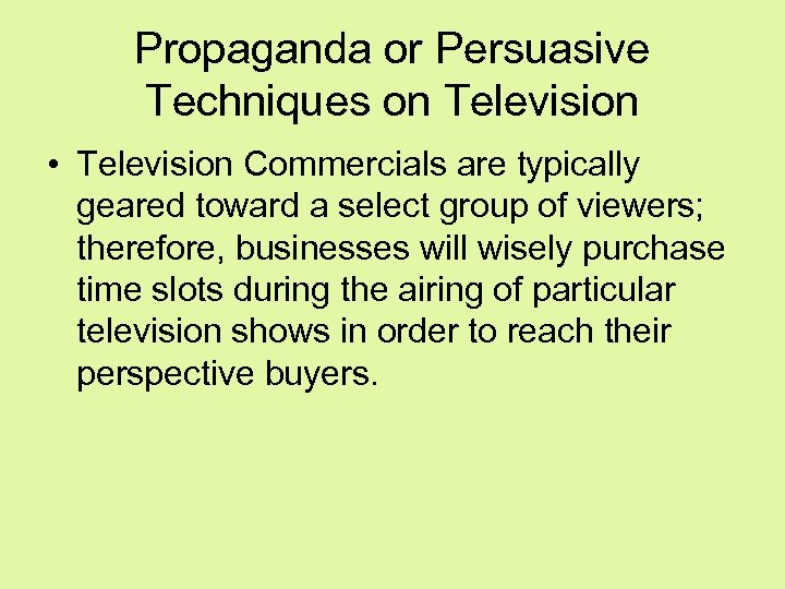 Propaganda or Persuasive Techniques on Television • Television Commercials are typically geared toward a