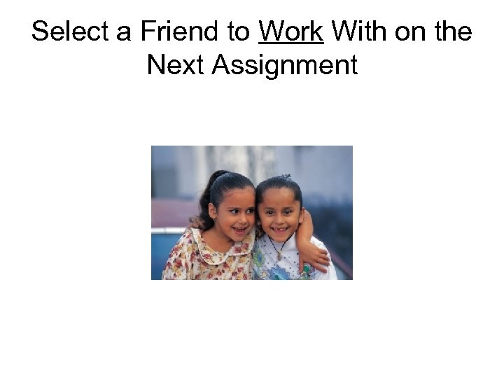 Select a Friend to Work With on the Next Assignment