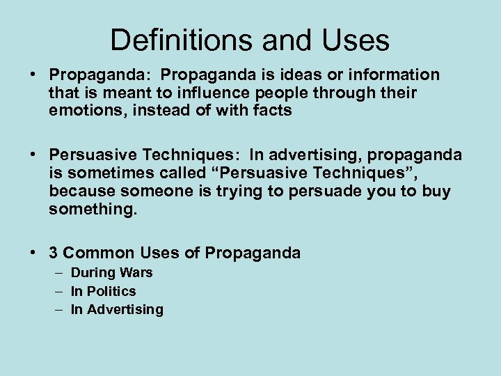Definitions and Uses • Propaganda: Propaganda is ideas or information that is meant to