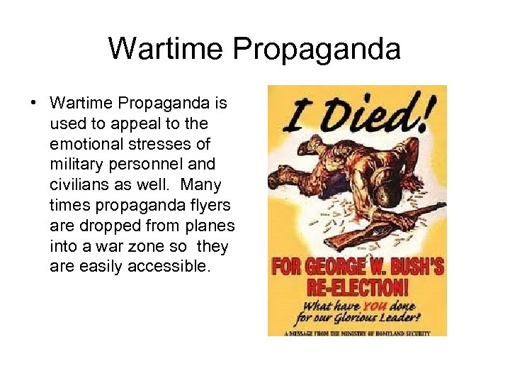 Wartime Propaganda • Wartime Propaganda is used to appeal to the emotional stresses of