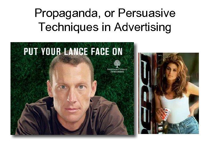 Propaganda, or Persuasive Techniques in Advertising