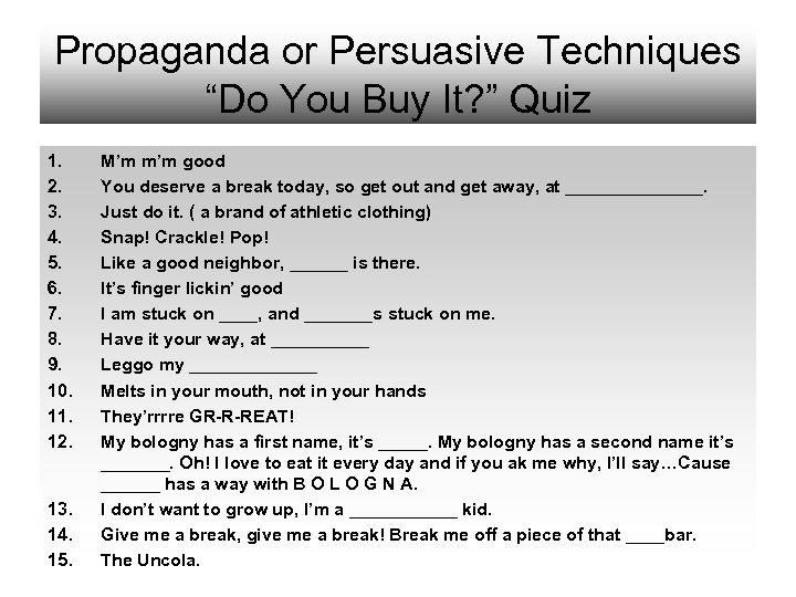 "Propaganda or Persuasive Techniques ""Do You Buy It? "" Quiz 1. 2. 3. 4."