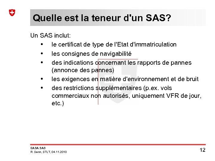 Quelle est la teneur d'un SAS? Un SAS inclut: • le certificat de type