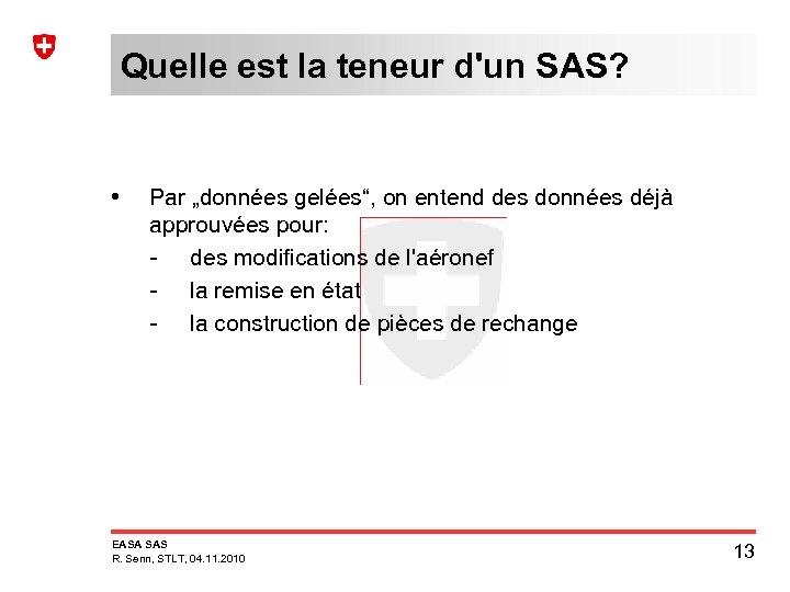 """Quelle est la teneur d'un SAS? • Par """"données gelées"""", on entend des données"""