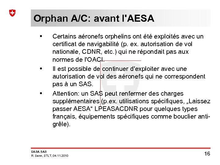 Orphan A/C: avant l'AESA • • • Certains aéronefs orphelins ont été exploités avec