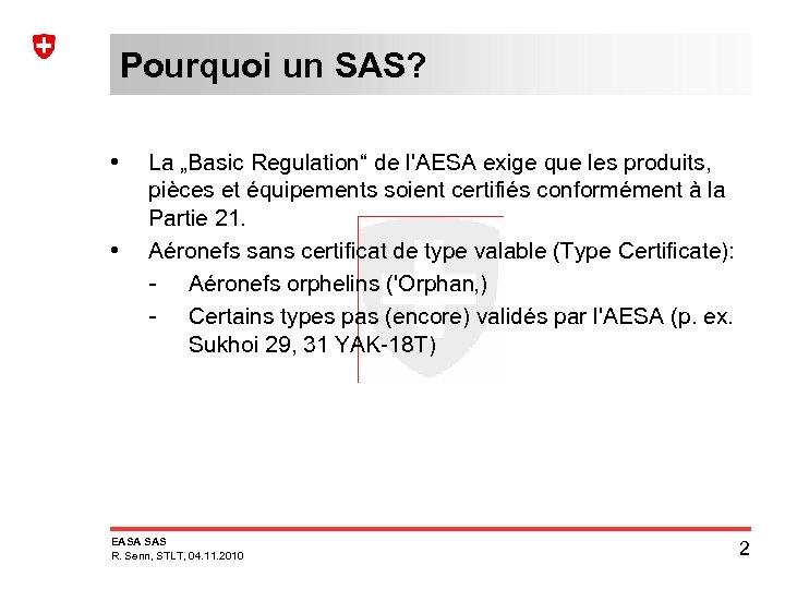 """Pourquoi un SAS? • • La """"Basic Regulation"""" de l'AESA exige que les produits,"""