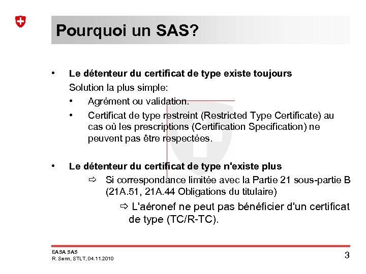 Pourquoi un SAS? • Le détenteur du certificat de type existe toujours Solution la