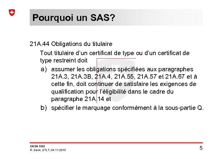 Pourquoi un SAS? 21 A. 44 Obligations du titulaire Tout titulaire d'un certificat de