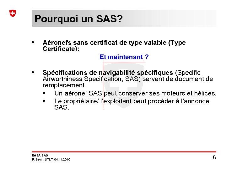 Pourquoi un SAS? • Aéronefs sans certificat de type valable (Type Certificate): Et maintenant