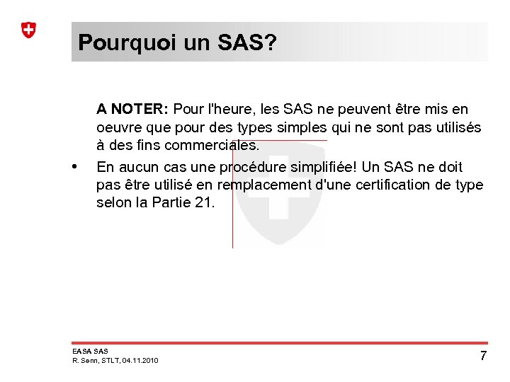 Pourquoi un SAS? • A NOTER: Pour l'heure, les SAS ne peuvent être mis
