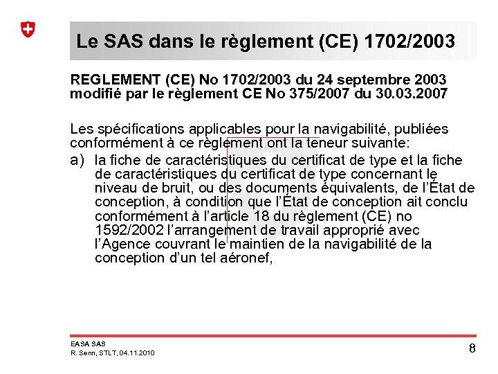 Le SAS dans le règlement (CE) 1702/2003 REGLEMENT (CE) No 1702/2003 du 24 septembre