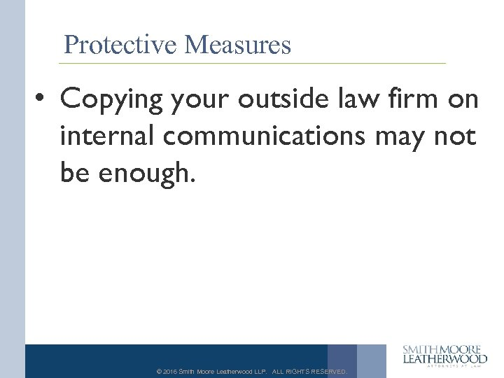 Protective Measures • Copying your outside law firm on internal communications may not be