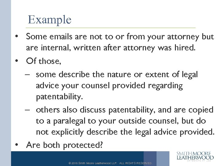 Example • Some emails are not to or from your attorney but are internal,