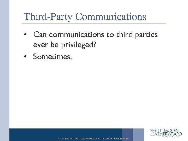 Third-Party Communications • Can communications to third parties ever be privileged? • Sometimes. ©