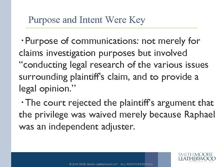 Purpose and Intent Were Key · Purpose of communications: not merely for claims investigation