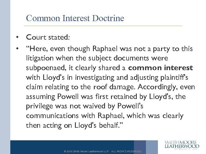 "Common Interest Doctrine • Court stated: • ""Here, even though Raphael was not a"