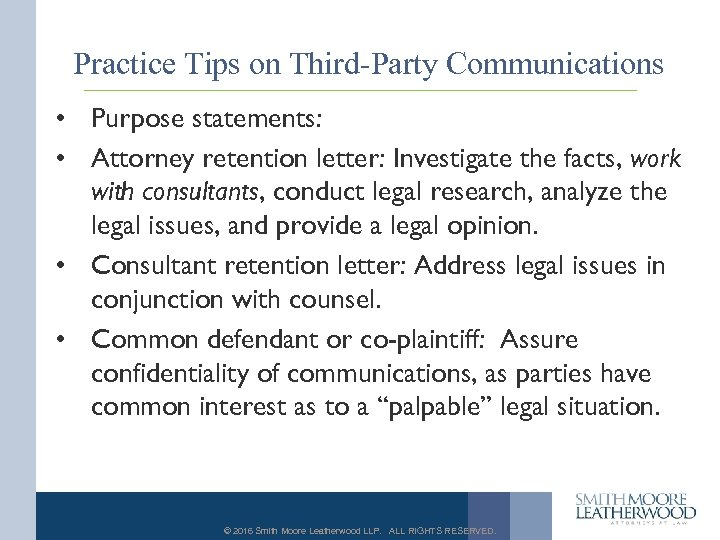 Practice Tips on Third-Party Communications • Purpose statements: • Attorney retention letter: Investigate the
