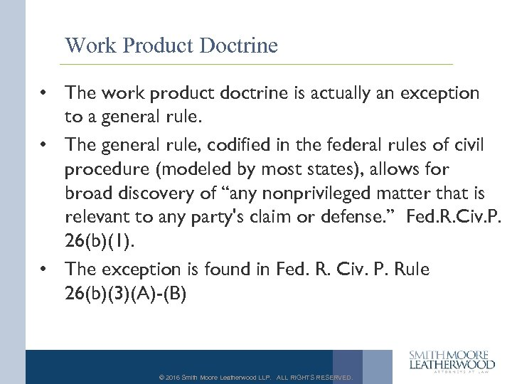 Work Product Doctrine • The work product doctrine is actually an exception to a