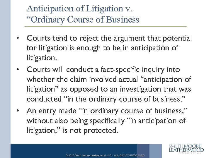"Anticipation of Litigation v. ""Ordinary Course of Business • Courts tend to reject the"
