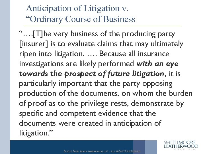 "Anticipation of Litigation v. ""Ordinary Course of Business ""…. [T]he very business of the"