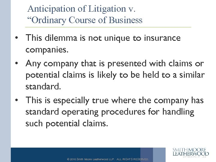 """Anticipation of Litigation v. """"Ordinary Course of Business • This dilemma is not unique"""