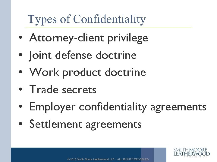 Types of Confidentiality • • • Attorney-client privilege Joint defense doctrine Work product doctrine