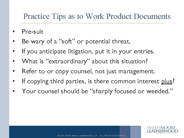 Practice Tips as to Work Product Documents • • Pre-suit Be wary of a