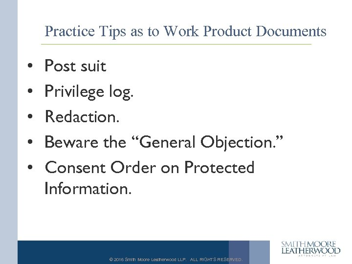 Practice Tips as to Work Product Documents • • • Post suit Privilege log.
