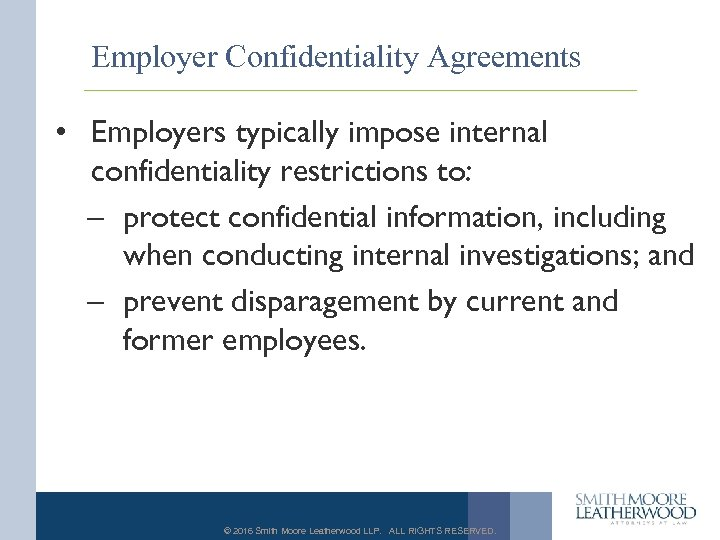 Employer Confidentiality Agreements • Employers typically impose internal confidentiality restrictions to: – protect confidential