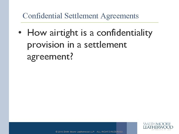 Confidential Settlement Agreements • How airtight is a confidentiality provision in a settlement agreement?