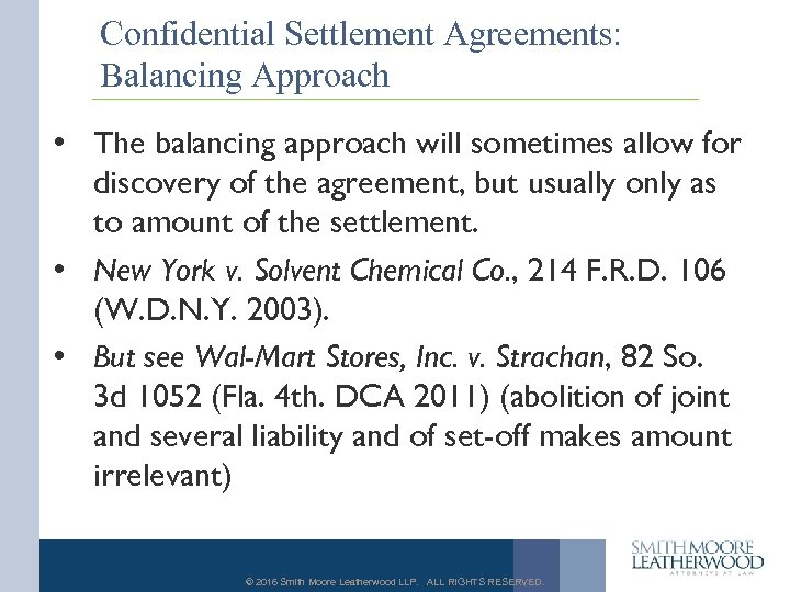 Confidential Settlement Agreements: Balancing Approach • The balancing approach will sometimes allow for discovery