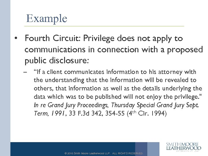 Example • Fourth Circuit: Privilege does not apply to communications in connection with a