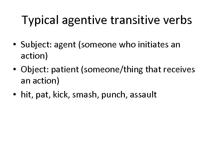 Typical agentive transitive verbs • Subject: agent (someone who initiates an action) • Object: