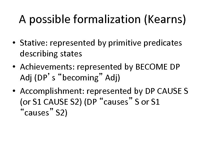 A possible formalization (Kearns) • Stative: represented by primitive predicates describing states • Achievements:
