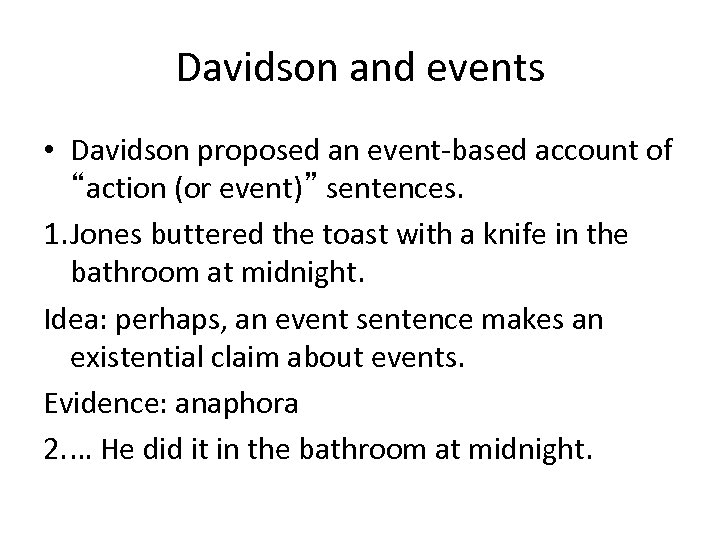 "Davidson and events • Davidson proposed an event-based account of ""action (or event)"" sentences."