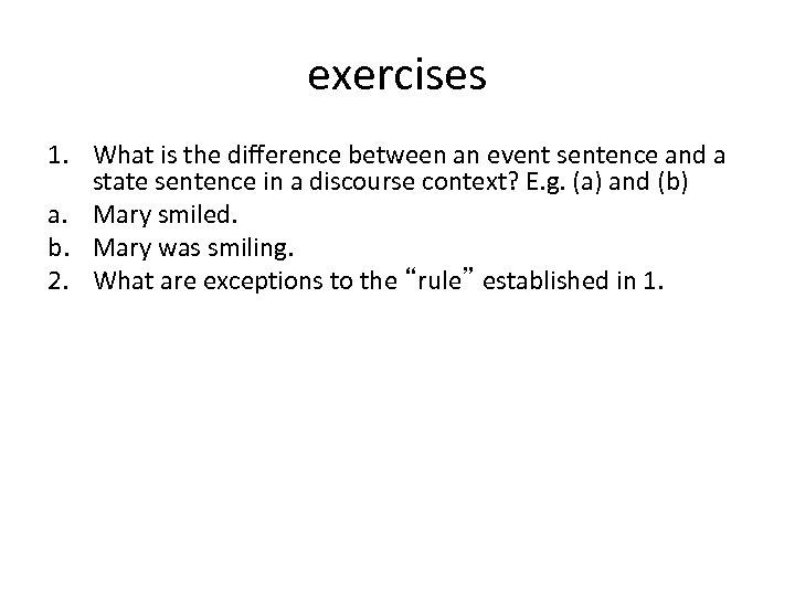 exercises 1. What is the difference between an event sentence and a state sentence