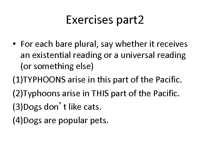 Exercises part 2 • For each bare plural, say whether it receives an existential