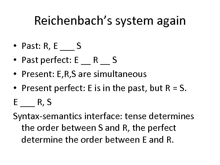 Reichenbach's system again • Past: R, E ___ S • Past perfect: E __