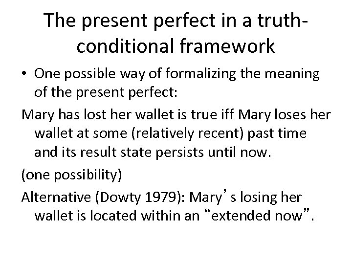 The present perfect in a truthconditional framework • One possible way of formalizing the