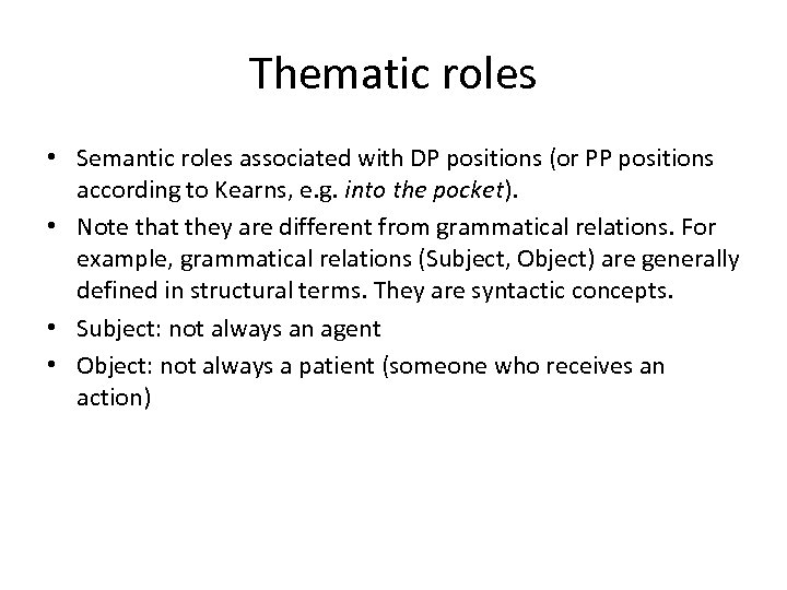 Thematic roles • Semantic roles associated with DP positions (or PP positions according to